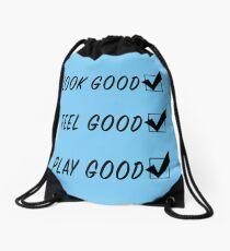 Look Good, Feel Good, Play Good Drawstring Bag