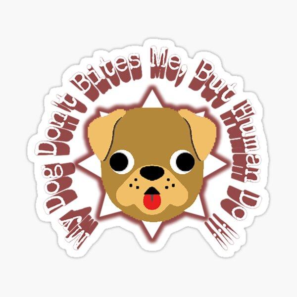 my dog dont bites me but humen do Sticker