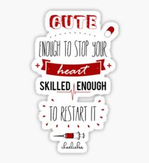 Cute enough to stop your heart, skilled enough to restart it! Sticker