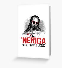 'Merica: We got beer and jesus Greeting Card
