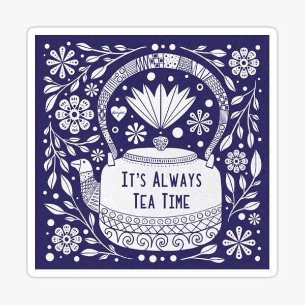 It's Always Tea Time Sticker