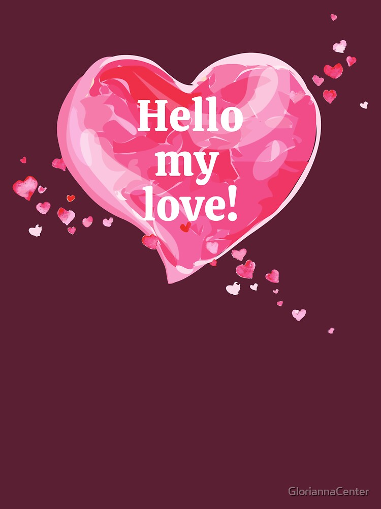 Valentine's heart - Hello my love! quote by GloriannaCenter
