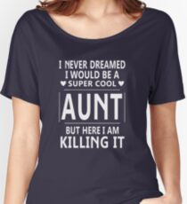 I Never Dreamed I Would Be A Super Cool Women's Relaxed Fit T-Shirt