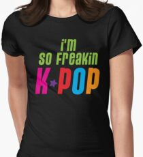 I'm so freakin KPOP Womens Fitted T-Shirt