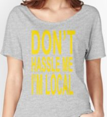 Don't Hassle Me I'm Local Women's Relaxed Fit T-Shirt