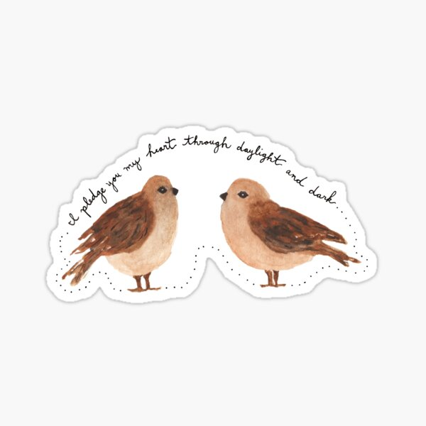 """Marriage Vow Sparrow Watercolor Painting: """"I pledge you my heart through daylight and dark...."""" by Meia Geddes Sticker"""