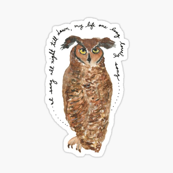 """Owl Watercolor Painting: """"I sang all night till dawn, my life one long lovely song...."""" by Meia Geddes Sticker"""