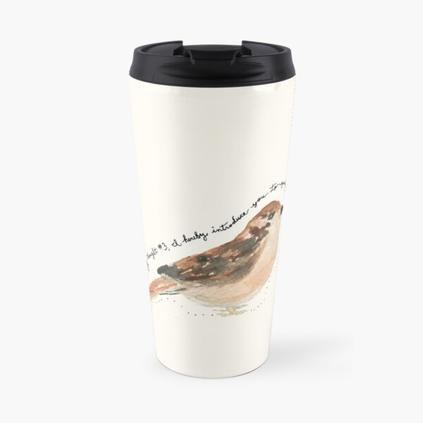 """Sparrow Bird Watercolor Painting: """"Dear quirky thought #3, I hereby introduce you to quirky thought #13"""" by Meia Geddes Travel Mug"""