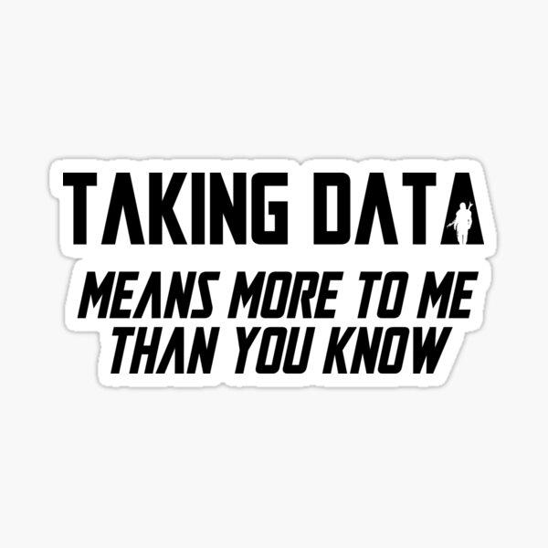 Taking Data Sticker