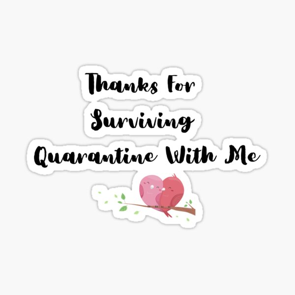 Thanks For Surviving Quarantine With Me Sticker