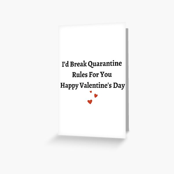 I'd Break Quarantine Rules For You Greeting Card