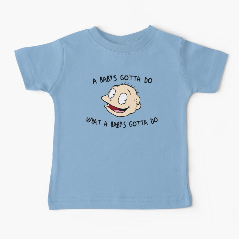 A Baby's Gotta Do What A Baby's Gotta Do Baby T-Shirt