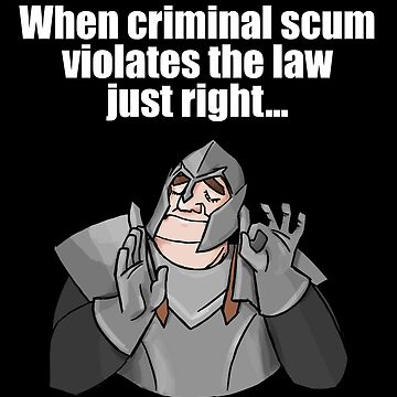 When criminal scum violates the law just right by CapricaPuddin