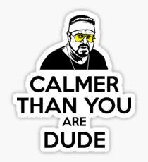 Calmer than you are Dude Sticker