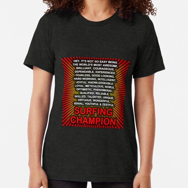 Hey, It's Not So Easy Being ... Surfing Champion Tri-blend T-Shirt