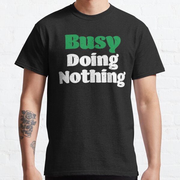 Busy Doing Nothing Funny Sarcastic Humorous Lazy Day Classic T-Shirt
