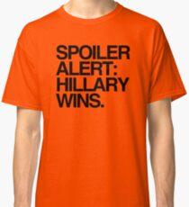Spoiler Alert: Hillary Wins Classic T-Shirt