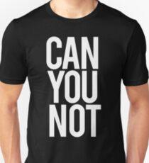 can u not? T-Shirt