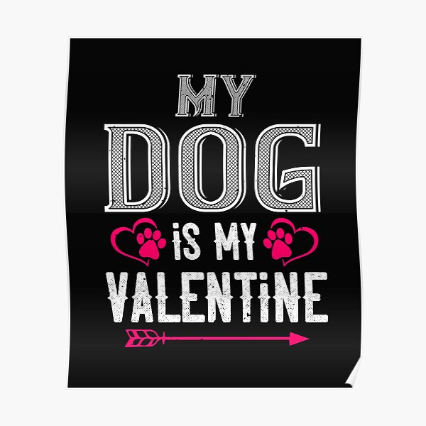my dog is my valentine Poster