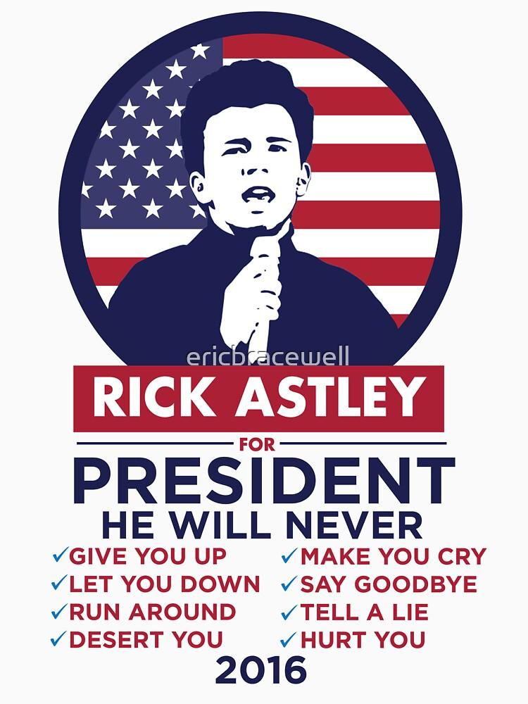 RICK ASTLEY FOR PRESIDENT! - SHIRT | Unisex T-Shirt