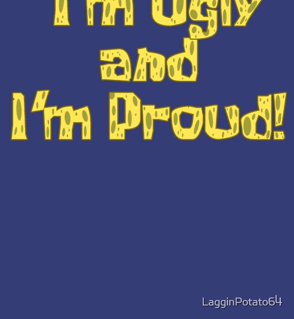 I'm Ugly and I'm Proud! - Spongebob by LagginPotato64