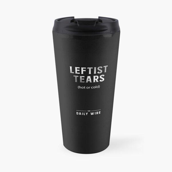 Leftist tears (Hot or Cold), Daily wire mug gift Travel Mug
