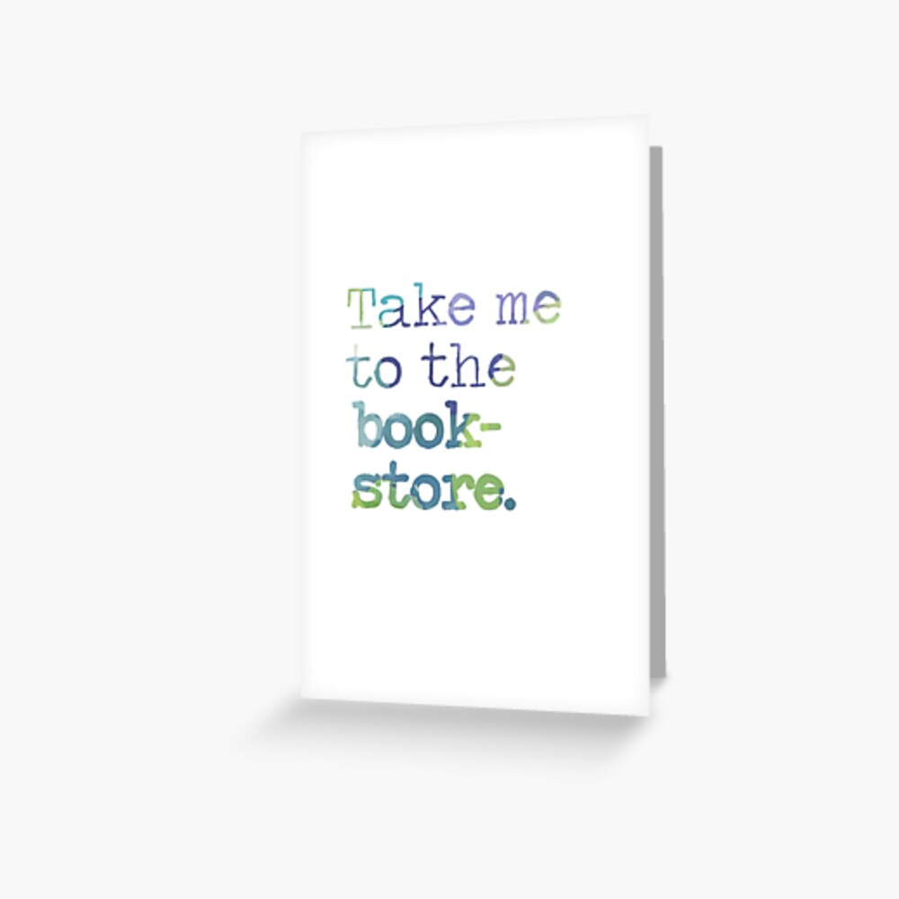 TAKE ME TO THE BOOKSTORE Greeting Card
