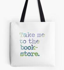 TAKE ME TO THE BOOKSTORE Tote Bag