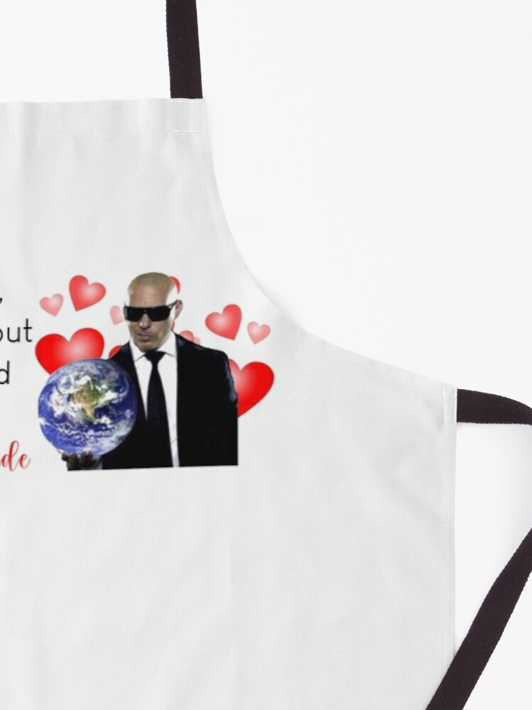 Alternate view of in this world, i only care about one man, and that man is mr. worldwide Apron