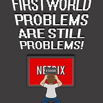First World Problems - TV by julianarnold
