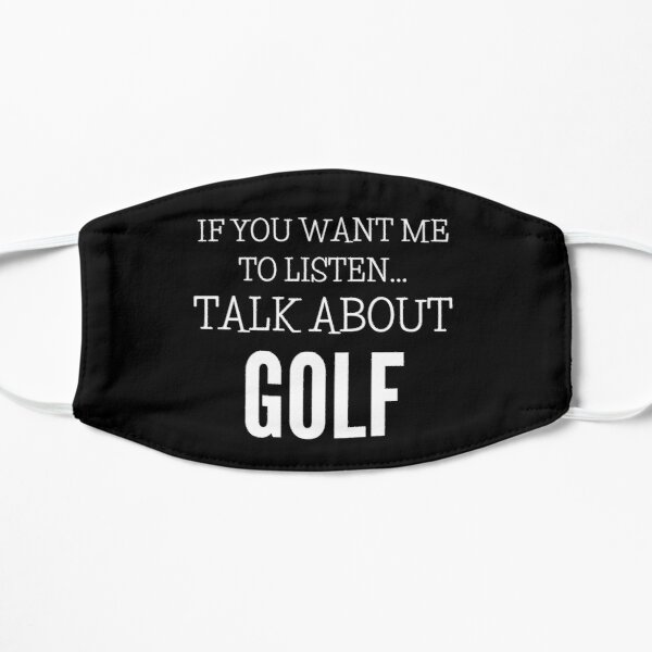 If You Want Me To Listen Talk About Golf Flat Mask