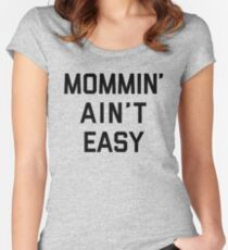 Mommin' Ain't Easy Funny Quote Women's Fitted Scoop T-Shirt