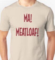 Ma! Meatloaf! Unisex T-Shirt
