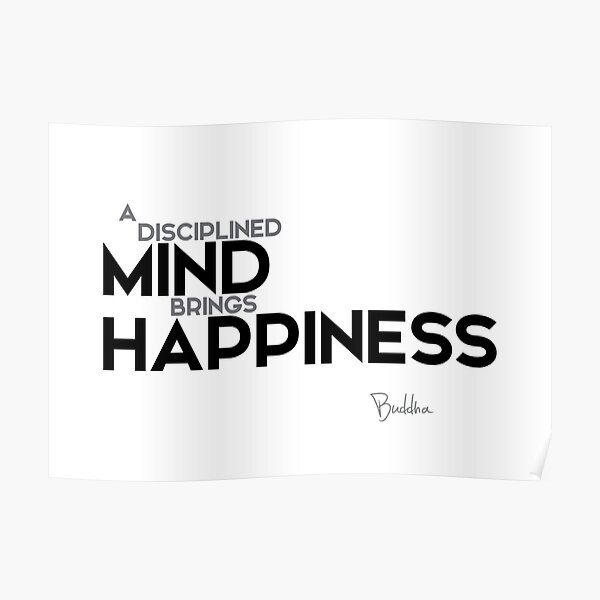 a disciplined mind brings happiness - buddha Poster