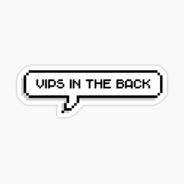 VIPs in the back Sticker