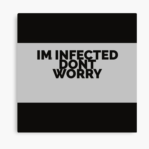 IM not INFECTED DONT WORRY Canvas Print