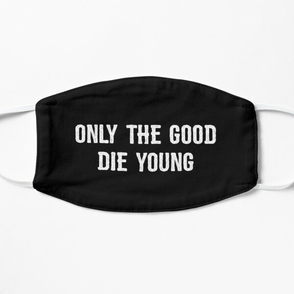 Only The Good Die Young Flat Mask