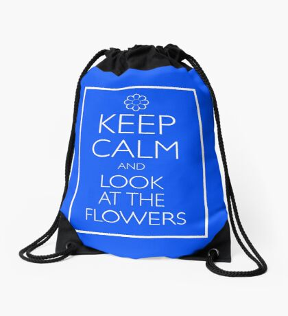 KEEP CALM AND LOOK AT THE FLOWERS Drawstring Bag