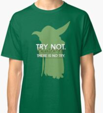 Yoda - Do or Do Not. There is no Try Classic T-Shirt