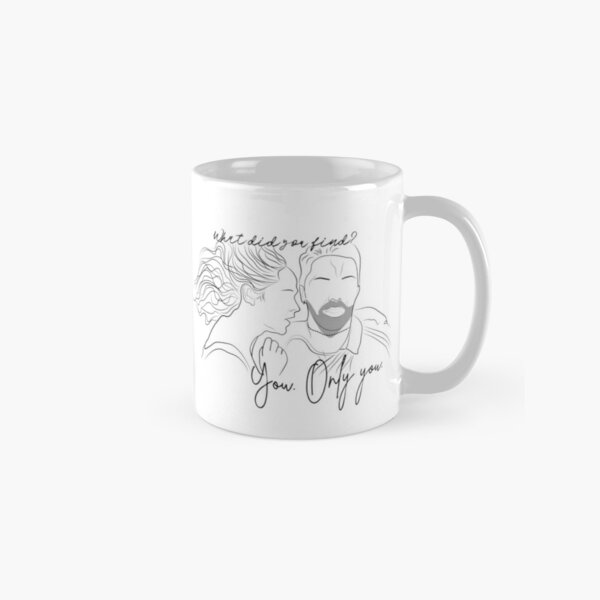 """""""what did you find?"""" """"you. only you."""" Classic Mug"""