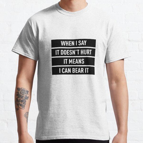 Quand je dis que ça ne fait pas mal, ça veut dire que je peux le supporter T-shirt classique