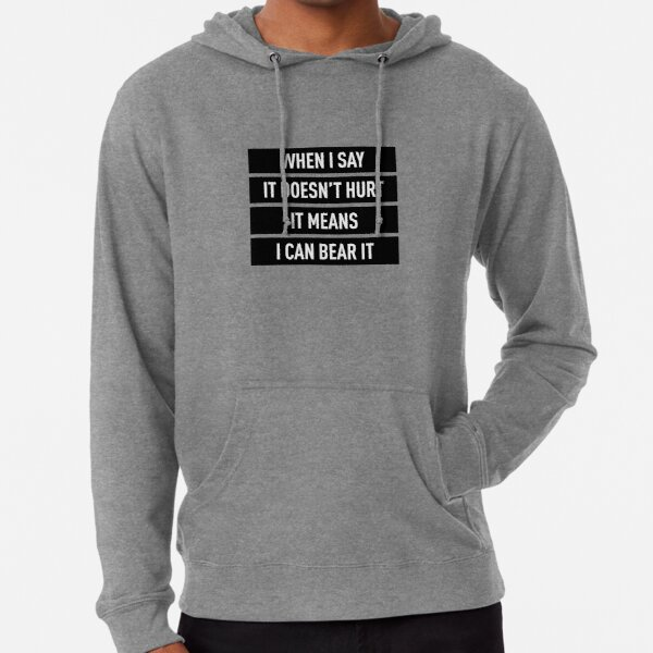 When I Say It Doesn't Hurt It Means I Can Bear It Lightweight Hoodie