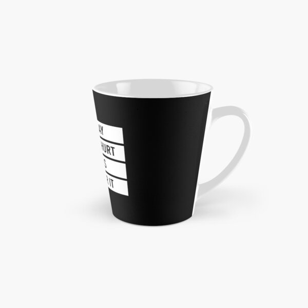 When I Say It Doesn't Hurt It Means I Can Bear It (White) Tall Mug