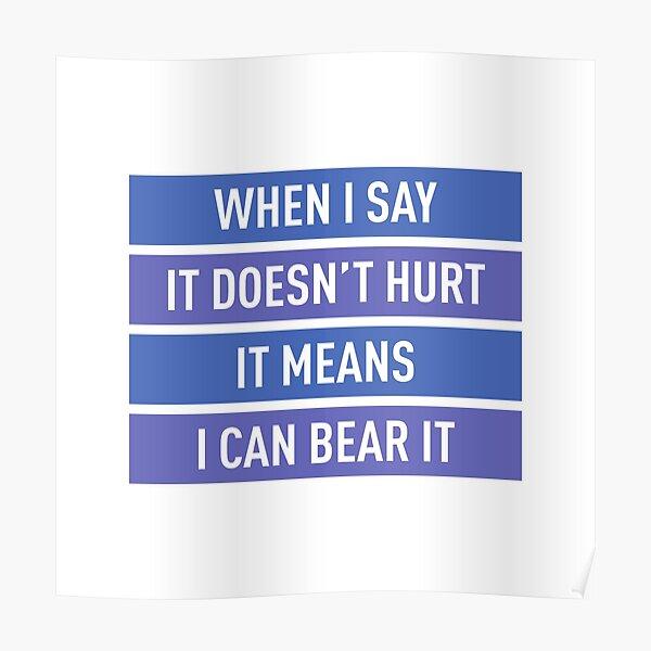 Quand je dis que ça ne fait pas mal, ça veut dire que je peux le supporter (couleurs) Poster