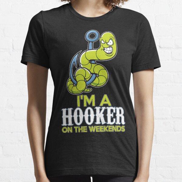I'm A Hooker On The Weekends T-Shirt Essential T-Shirt