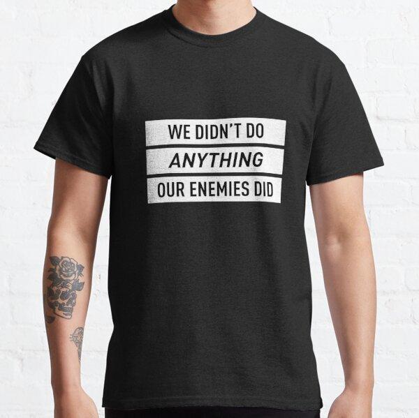 Nous n'avons rien fait de nos ennemis (blanc) T-shirt classique