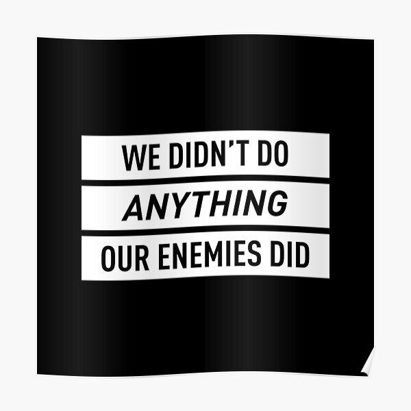 Nous n'avons rien fait de nos ennemis (blanc) Poster