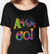 60th Birthday Awesome 60 Women's Relaxed Fit T-Shirt
