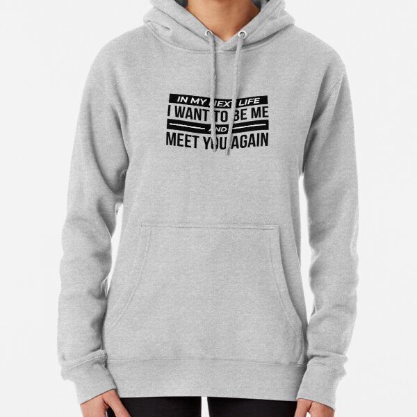 I Want To Be Me and Meet You Again Pullover Hoodie