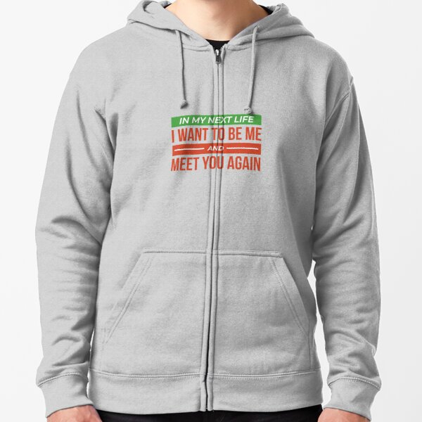 I Want To Be Me and Meet You Again (Colors) Zipped Hoodie